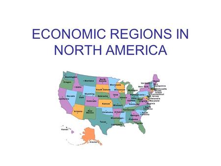 ECONOMIC REGIONS IN NORTH AMERICA. INTRODUCTION What is a region? A region is an area in which certain features are similar. Regions are defined by either.