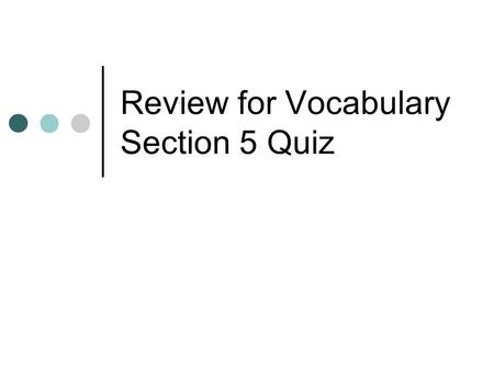 Review for Vocabulary Section 5 Quiz. What is a computer program used for a specific task? Ex. Word processing software, slideshow software.