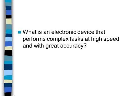 What is an electronic device that performs complex tasks at high speed and with great accuracy?