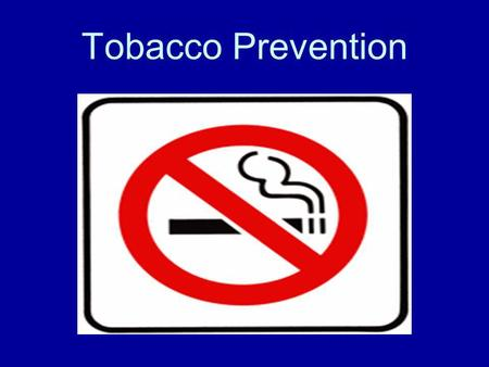 Tobacco Prevention. Target Age & Goal Target Age: 7 th graders Goal: The goal for this PowerPoint is for the learner to gain a better understanding for.