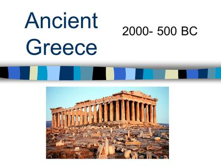 Ancient Greece 2000- 500 BC. Geography Greece is a peninsula about the size of Louisiana in the Mediterranean Sea. It s very close to Egypt, the Persian.