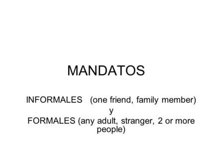 MANDATOS INFORMALES (one friend, family member) y FORMALES (any adult, stranger, 2 or more people)