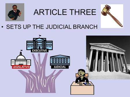 ARTICLE THREE SETS UP THE JUDICIAL BRANCH.