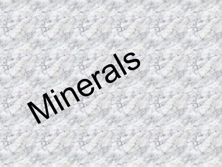 Minerals. What is a Mineral? A mineral is a naturally occurring, inorganic solid that has a crystal structure and a definite chemical composition.