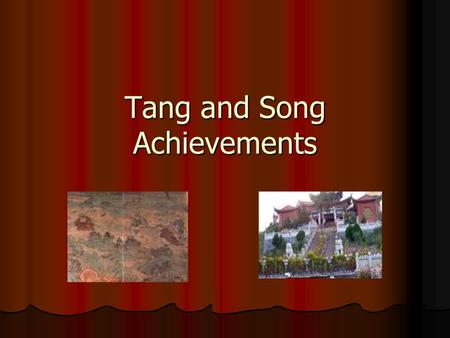 Tang and Song Achievements. I. Advances in Agriculture 1. Northern China grew-wheat, barley and other grains 2. Southern China grew-rice 3. During the.