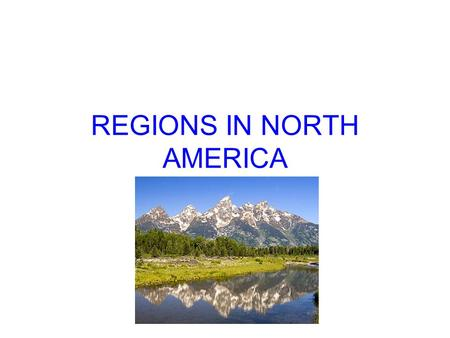 REGIONS IN NORTH AMERICA. A region is an area in which natural or human features are similar. Landforms, such as mountains or plains, are a natural feature.