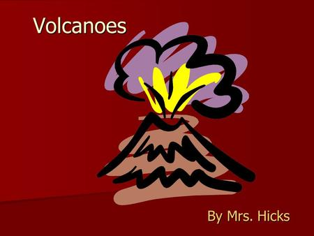 Volcanoes By Mrs. Hicks. Parts of a Volcano Magma Lava Crater Cone Volcano.