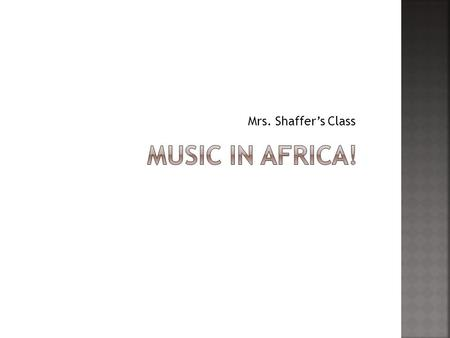 Mrs. Shaffers Class. Rhythm and Style Syncopation: the accent on the weak beat Complicated rhythms Improvisation: Make it up as you go Polyrhythmic: many.