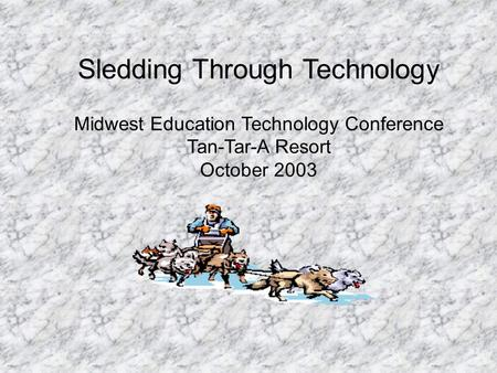 Sledding Through Technology Midwest Education Technology Conference Tan-Tar-A Resort October 2003.