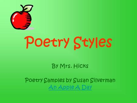 Poetry Styles By Mrs. Hicks Poetry Samples by Susan Silverman An Apple A Day.