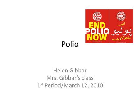 Polio Helen Gibbar Mrs. Gibbars class 1 st Period/March 12, 2010.
