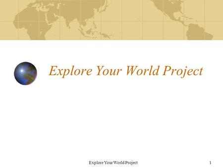Explore Your World Project1. 2 Use this handout for your rough draft. Complete instructions can be found on web site: