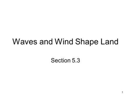 Waves and Wind Shape Land