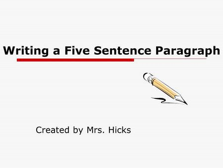 Writing a Five Sentence Paragraph Created by Mrs. Hicks.