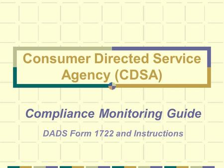 Consumer Directed Service Agency (CDSA) Compliance Monitoring Guide DADS Form 1722 and Instructions.