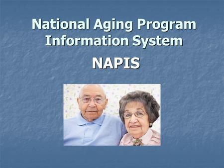 National Aging Program Information System NAPIS. NAPIS Requirements DADS has to participate in the NAPIS Program to receive NSIP funding. DADS has to.