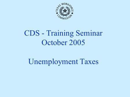 CDS - Training Seminar October 2005 Unemployment Taxes.
