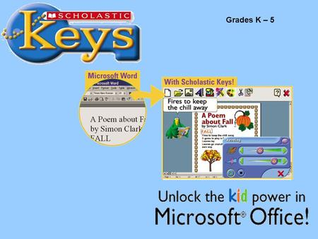 Scholastic Keys Grades K – 5. Kid-friendly Interface for Microsoft ® Office 3 Great programs to simplify Microsoft Office: MaxWrite for Word MaxShow for.