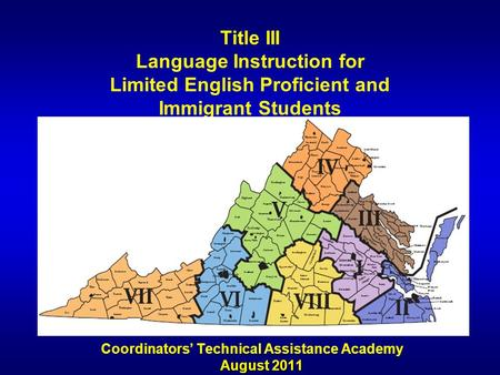 Title III Language Instruction for Limited English Proficient and Immigrant Students August 2011 Coordinators Technical Assistance Academy August 2011.