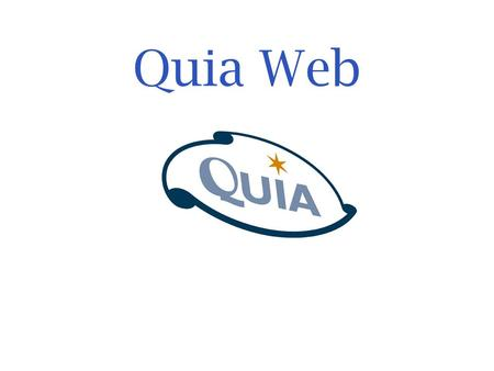 Quia Web. One of the Webs most popular education sites Used in all 50 states Used worldwide in 70 countries No other software or site even comes close.