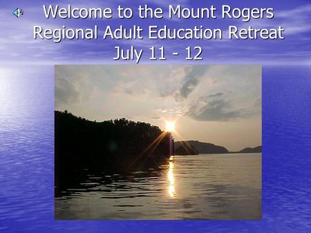 Welcome to the Mount Rogers Regional Adult Education Retreat July