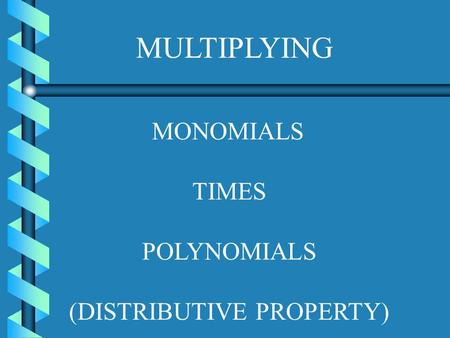 MULTIPLYING MONOMIALS TIMES POLYNOMIALS (DISTRIBUTIVE PROPERTY)