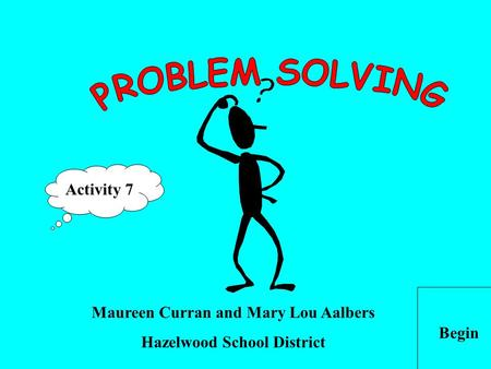 Maureen Curran and Mary Lou Aalbers Hazelwood School District Begin Activity 7.