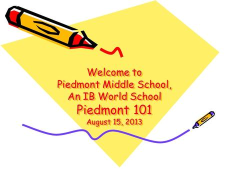 Welcome to Piedmont Middle School, An IB World School Piedmont 101 August 15, 2013.