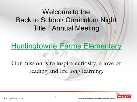 1 Welcome to the Back to School/ Curriculum Night Title I Annual Meeting Huntingtowne Farms Elementary Our mission is to inspire curiosity, a love of reading.
