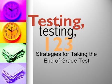 Strategies for Taking the End of Grade Test Testing Dates: May 14-17 Monday: Reading (3-5) Tuesday: Math Active (3-5) Wednesday: Math In-Active (3-5)