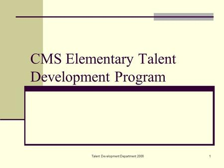 Talent Development Department 20081 CMS Elementary Talent Development Program.