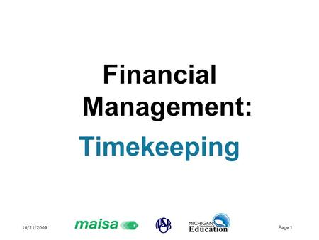 10/21/2009 Page 1 Financial Management: Timekeeping.