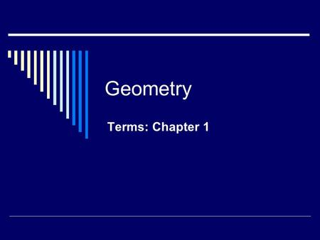 Geometry Terms: Chapter 1. Acute Angle An angle with degree measure between 0 and 90.