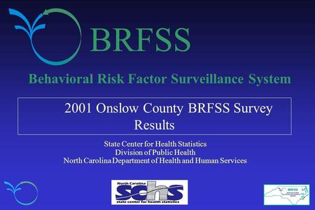 BRFSS Behavioral Risk Factor Surveillance System 2001 Onslow County BRFSS Survey Results State Center for Health Statistics Division of Public Health North.