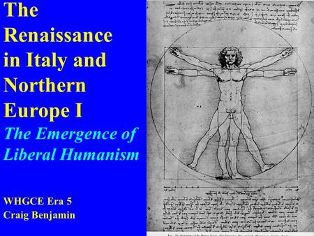 The Renaissance in Italy and Northern Europe I The Emergence of Liberal Humanism WHGCE Era 5 Craig Benjamin.