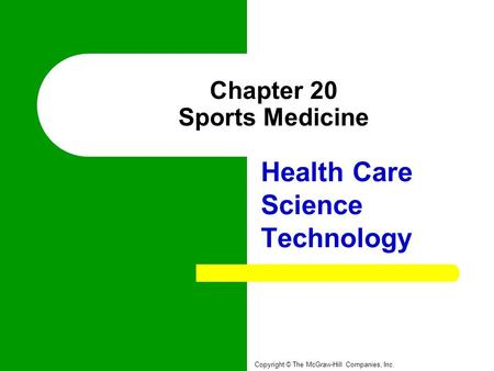 Chapter 20 Sports Medicine Health Care Science Technology Copyright © The McGraw-Hill Companies, Inc.
