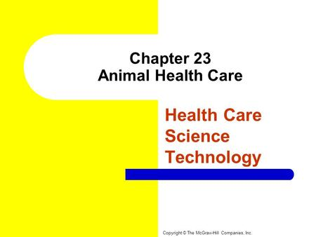 Chapter 23 Animal Health Care Health Care Science Technology Copyright © The McGraw-Hill Companies, Inc.