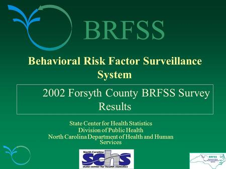 BRFSS Behavioral Risk Factor Surveillance System 2002 Forsyth County BRFSS Survey Results State Center for Health Statistics Division of Public Health.
