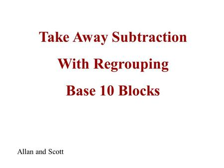 Take Away Subtraction With Regrouping Base 10 Blocks Allan and Scott.