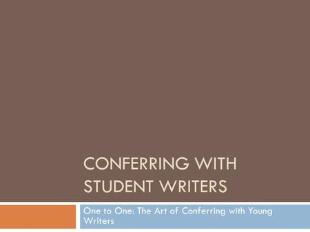 CONFERRING WITH STUDENT WRITERS One to One: The Art of Conferring with Young Writers.