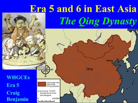 Era 5 and 6 in East Asia The Qing Dynasty WHGCEs Era 5 Craig Benjamin.