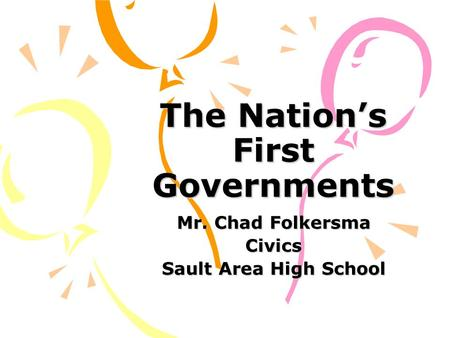 The Nations First Governments Mr. Chad Folkersma Civics Sault Area High School.