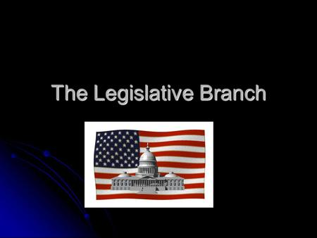 The Legislative Branch. House of Representatives 435 members 435 members Elected by congressional districts and serve two year terms Elected by congressional.