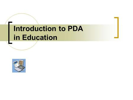 Introduction to PDA in Education. Objective The main objective of the seminar is to introduce both students and teachers on using PDAs in school. Topics.