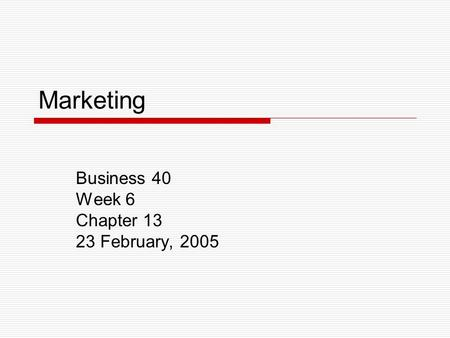 Marketing Business 40 Week 6 Chapter 13 23 February, 2005.