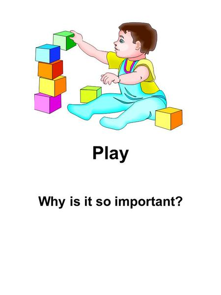 Play Why is it so important?. Vehicle of Learning Play is an integral condition for learning (Fromberg) Academic- 3 Rs approach Intellectual emphasis.