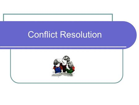 Conflict Resolution. Keeping the Peace Violence Do not possess conflict resolution Need to foster early.