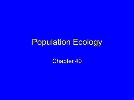 Population Ecology Chapter 40.