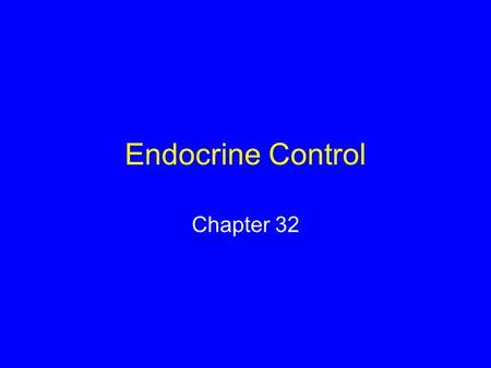 Endocrine Control Chapter 32.