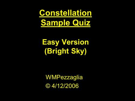 Constellation Sample Quiz Easy Version (Bright Sky) WMPezzaglia © 4/12/2006.